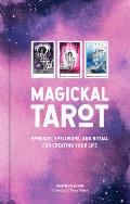 Magickal Tarot Spreads Spellwork & Ritual for Creating Your Life
