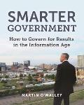 Smarter Government How to Govern for Results in the Information Age