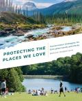 Protecting the Places We Love Conservation Strategies for Entrusted Lands & Parks