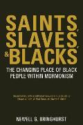 Saints, Slaves, and Blacks: The Changing Place of Black People Within Mormonism, 2nd Ed.
