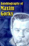 Autobiography of Maxim Gorky My Childhood in the World My Universities