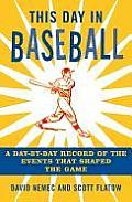 This Day in Baseball: A Day-By-Day Record of the Events That Shaped the Game