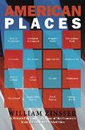 American Places A Writers Pilgrimage to Sixteen of This Countrys Most Visited & Cherished Sites