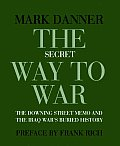 Secret Way to War The Downing Street Memo & the Iraq Wars Buried History