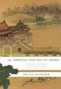 Imperial Capitals of China A Dynastic History of the Celestial Empire