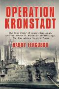 Operation Kronstadt: The Greatest True Story of Honor, Espionage, and the Rescueof Britain'sgreatest Spy, the Man with a Hundred Faces