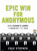 Epic Win How 4Chans Anonymous Army Conquered the Web