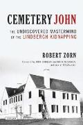 Cemetary John The Undiscovered Mastermind of the Lindbergh Kidnapping