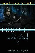 Trouble & Her Friends