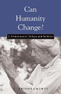 Can Humanity Change J Krishnamurti in Dialogue with Buddhists