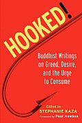 Hooked Buddhist Writings on Greed Desire & the Urge to Consume