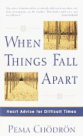 When Things Fall Apart Heart Advice for Difficult Times