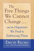 Five Things We Cannot Change & the Happiness We Find by Embracing Them