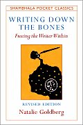 Writing Down The Bones Freeing the Writer Within Revised & Expanded