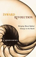 Inward Revolution: Bringing about Radical Change in the World