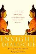 Insight Dialogue The Interpersonal Path to Freedom