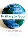 Knitting for Good A Guide to Creating Personal Social & Political Change Stitch by Stitch