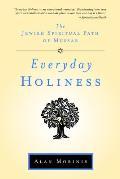 Everyday Holiness The Jewish Spiritual Path of Mussar