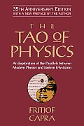 Tao of Physics An Exploration of the Parallels Between Modern Physics & Eastern Mysticism 35th Anniversary Edition