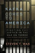 Kafka Comes to America Fighting for Justice in the War on Terror A Public Defenders Inside Account