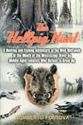 Hellpig Hunt A Hunting & Fishing Adventure in the Wild Wetlands at the Mouth of the Mississippi River by Middle Aged Lunatics Who