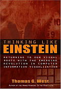 Thinking Like Einstein Returning to Our Visual Roots with the Emerging Revolution in Computer Information Visualization