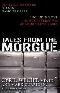 Tales from the Morgue Forensic Answers to Nine Famous Cases Including the Scott Peterson & Chandra Levy Cases