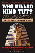 Who Killed King Tut?: Using Modern Forensics to Solve a 3,300-year-old Mystery