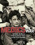 Medics at War Military Medicine from Colonial Times to the 21st Century