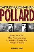Capturing Jonathan Pollard How One of the Most Notorious Spies in American History was Brought to Justice