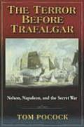 Terror Before Trafalgar Nelson Napoleon & the Secret War