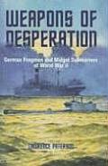 Weapons of Desperation German Frogmen & Midget Submarines of the Second World War