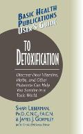 Users Guide to Detoxification Discover How Vitamins Herbs & Other Nutrients Help You Survive in a Toxic World