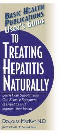 Users Guide to Treating Hepatitis Naturally Learn How Supplements Can Reverse Symptoms of Hepatitis & Improve Your Health