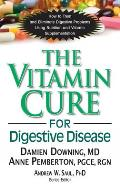 Vitamin Cure for Digestive Disease How to Treat & Eliminate Digestive Problems Using Nutrition & Vitamin Supplementations