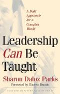 Leadership Can Be Taught A Bold Approach for a Complex World