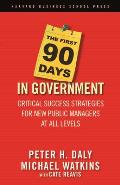 First 90 Days in Government Critical Success Strategies for New Public Managers at All Levels