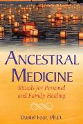 Ancestral Medicine Rituals for Personal & Family Healing