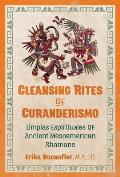 Cleansing Rites of Curanderismo Limpias Espirituales of Ancient Mesoamerican Shamans