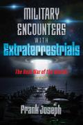 Military Encounters with Extraterrestrials The Real War of the Worlds