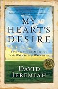 My Hearts Desire Living Every Moment in the Wonder of Worship