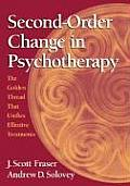 Second Order Change in Psychotherapy The Golden Thread That Unifies Effective Treatments