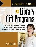Crash Course in Library Gift Programs: The Reluctant Curator's Guide to Caring for Archives, Books, and Artifacts in a Library Setting