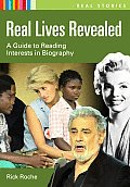 Real Lives Revealed A Guide to Reading Interests in Biography