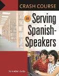 Crash Course in Serving Spanish-Speakers