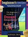 The Beginner's Guide to Dream Interpretation: Uncover the Hidden Riches of Your Dreams with Jungian Analyst Clarissa Pinkola Est?s, PhD