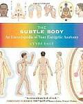 Subtle Body An Encyclopedia of Your Energetic Anatomy