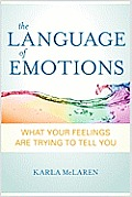 Language of Emotions What Your Feelings Are Trying to Tell You