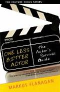 One Less Bitter Actor The Actors Survival Guide