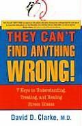 They Cant Find Anything Wrong 7 Keys to Understanding Treating & Healing Stress Illness